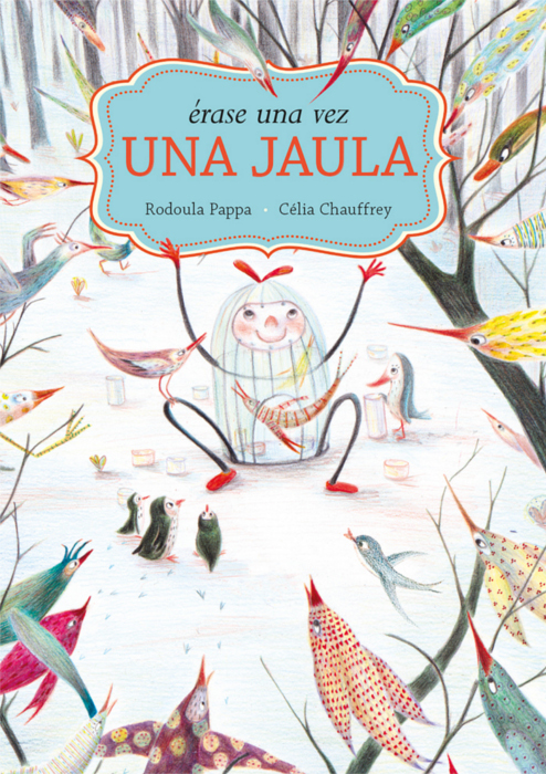 """Portada del libro ilustrado """"Érase una vez una jaula"""", de Rodoula pappa y Célia Chauffrey. Encuéntralo en Leetra."""