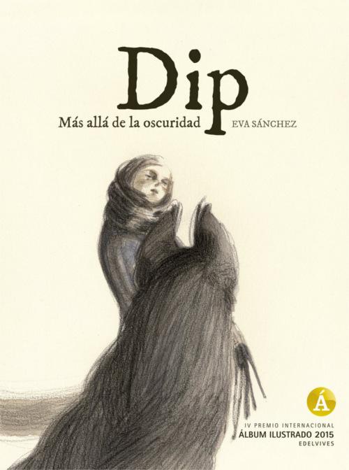 Portada del libro Dip, más allá de la oscuridad, de Eva Sánchez Gómez. Ganador de IV Premio Internacional EDELVIVES al mejor Álbum Ilustrado 2015. Editorial Leetra.